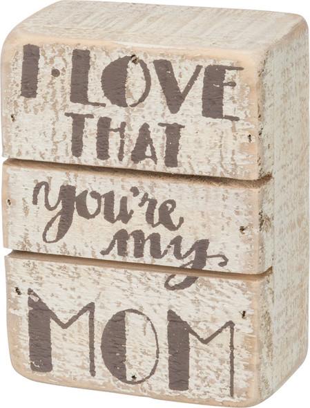 I Love that You're My Mom Slat Sign