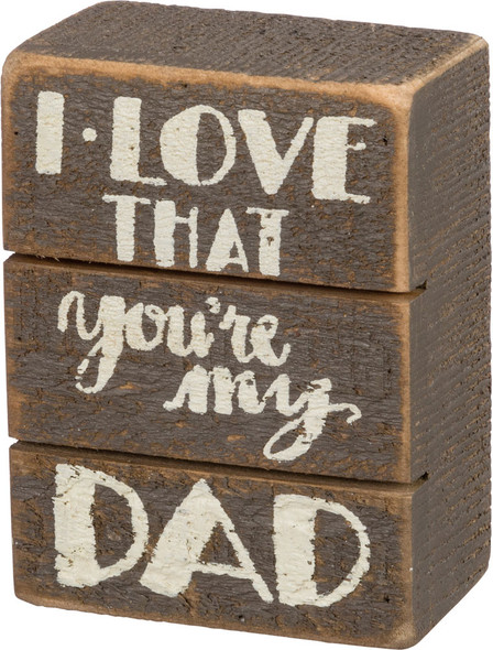 I Love That You're My Dad Slat Sign