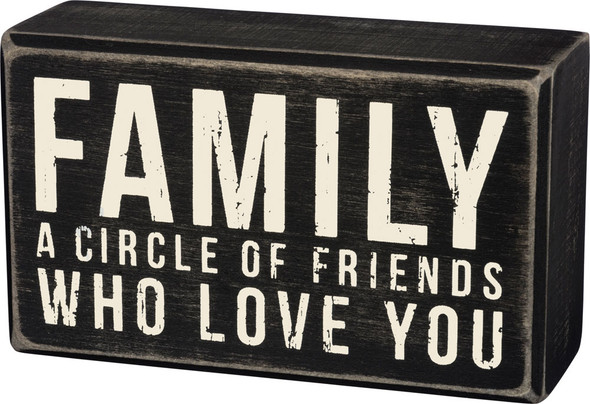 Family - a circle of friends who love you.