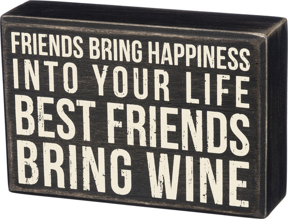 Friends bring happiness into your life, Best friends bring wine.
