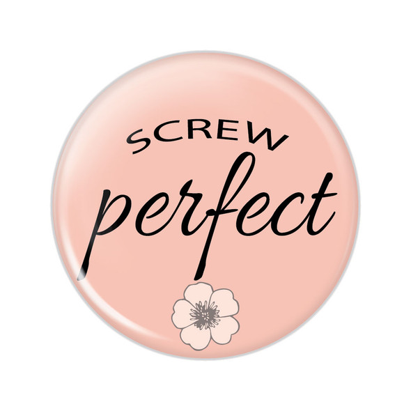 Screw Perfect Button