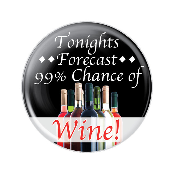 Tonight's Forecast 99% Chance of Wine Button
