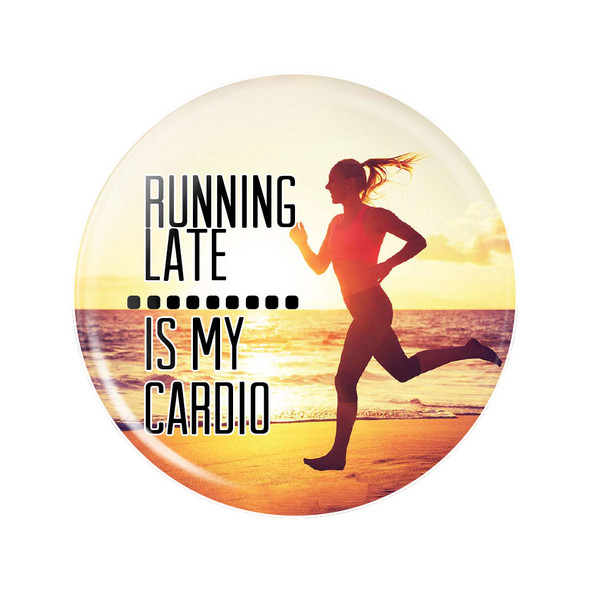 "Running Late is My Cardio 1.25"" Button"