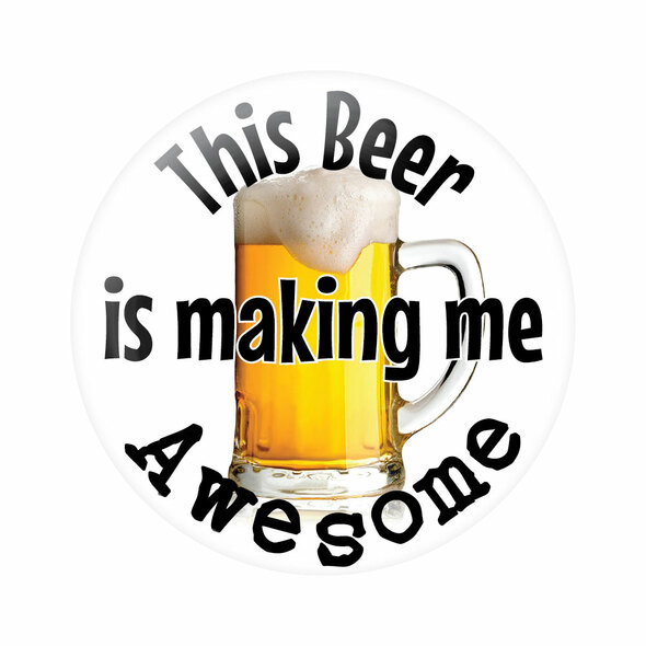 This Beer is Making Me Awesome Button