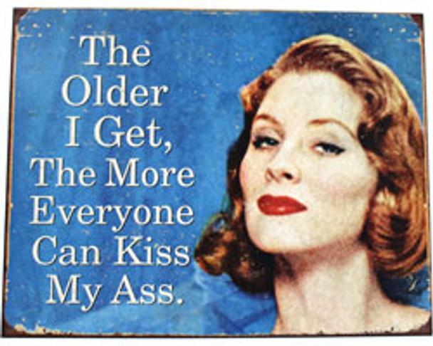 The Older I Get... Metal Sign