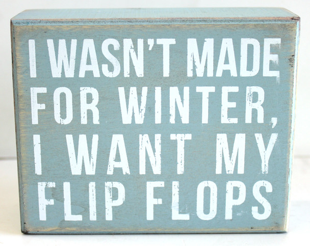 I Wasn't Made for Winter, I Want my Flip Flops