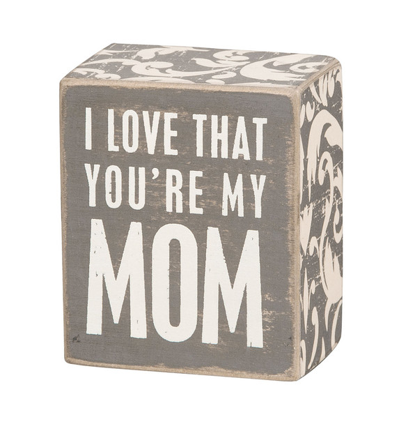 I Love that You're My Mom gray wood block sign