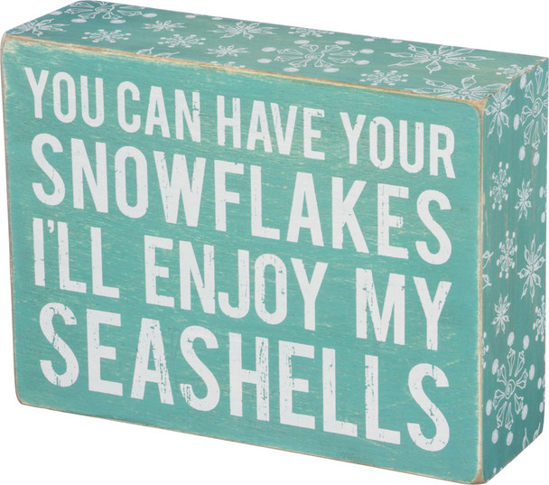You can have your Snowflakes, I'll enjoy my Seashells