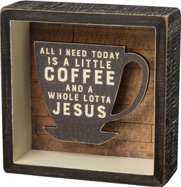 All I need today is a little Coffee and a whole lotta Jesus