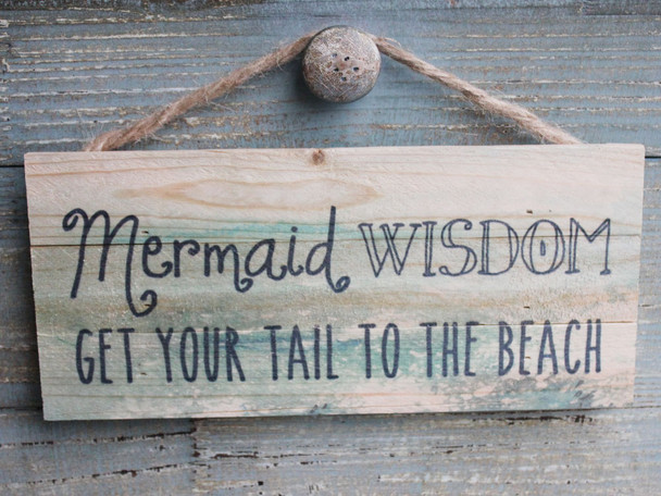 Mermaid Wisdom - Get your tail to the beach.