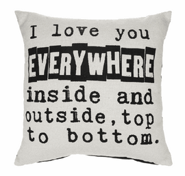 "Pillow - I Love you everywhere inside and outside, top to bottom Dry Clean; removable cover & loose fill encased in removable insert  16"" square"