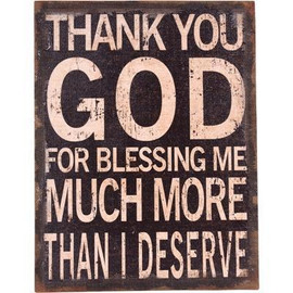 "Decorate a bare wall space in your home with the ""Thank You God"" Stretched Burlap Wall Art. This rustic wall piece is covered with stretched black burlap and features a quote that reads: ""Thank you God for blessing me much more than I deserve."" W 18"" / D 1"" / H 24"" /"