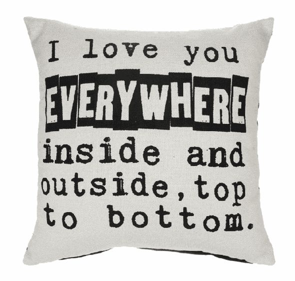 """Pillow - I Love you everywhere inside and outside, top to bottom Dry Clean; removable cover & loose fill encased in removable insert  16"""" square"""