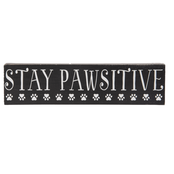 """Stay Pawsitive Block Sign 10"""" W. x 11/2"""" D. x 21/2"""" H."""