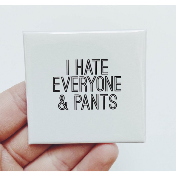I Hate Everyone and Pants Magnet