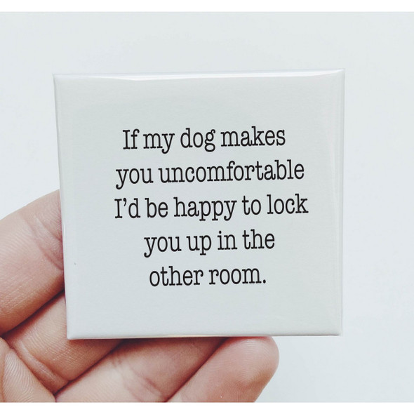 If My Dog Makes You Uncomfortable Magnet