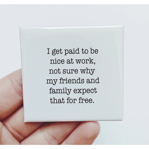 I Get Paid to be Nice at Work Magnet