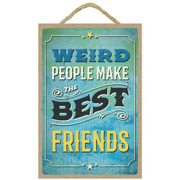 Weird People Make the Best Friends Plaque