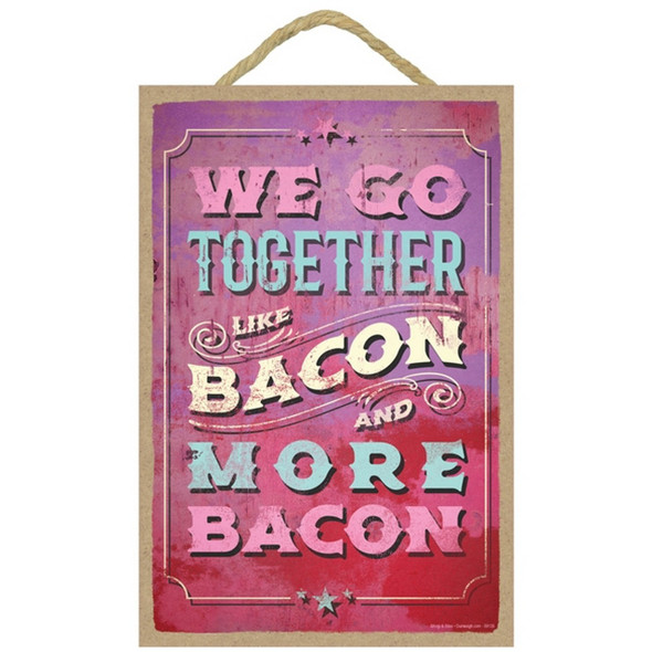We Go Together Like Bacon Plaque