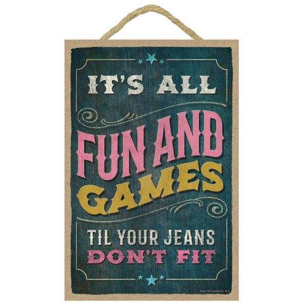 Fun and Games Until Your Jeans Don't Fit Plaque