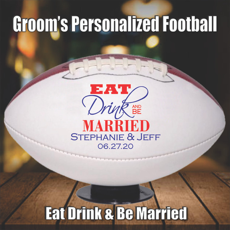 Groom's Eat Drink & Be Married Personalized Football