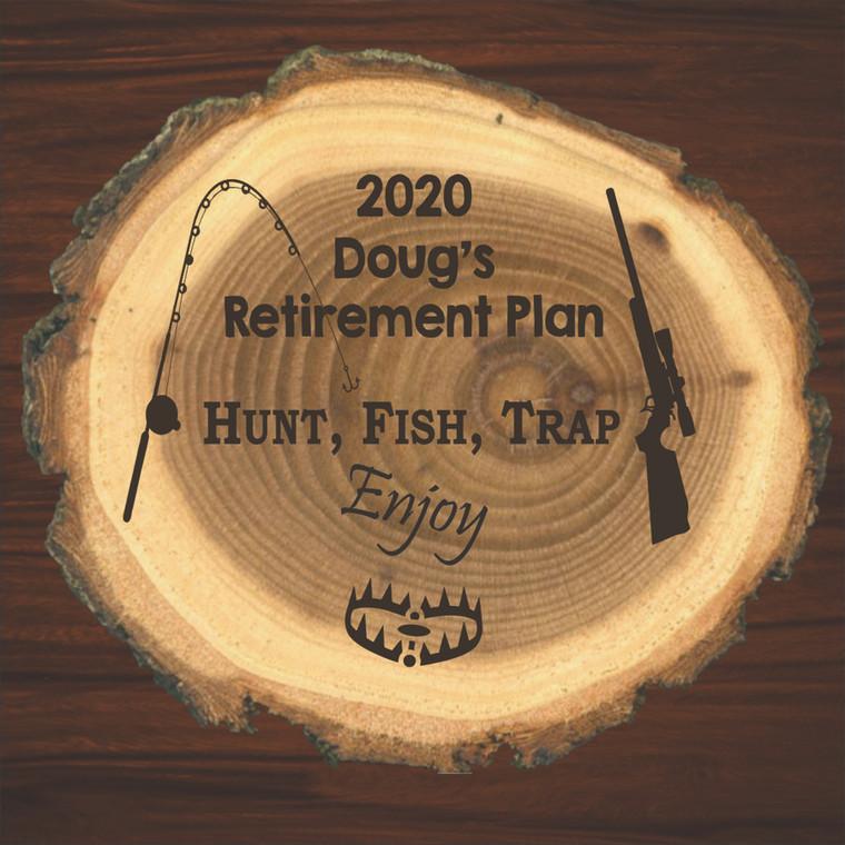 The Retirement Plan Live Edge Log Plaque