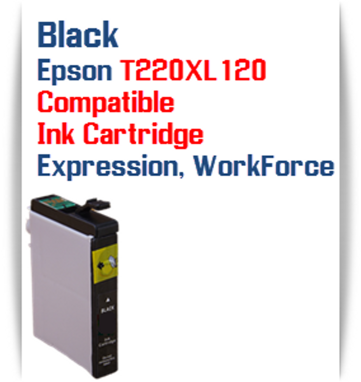 Black T220XL120 Epson Expression XP, WorkForce WF Compatible Printer Ink Cartridge  Epson Expression XP-320 Epson Expression XP-420 Epson Expression XP-424  Epson WorkForce WF-2630 Epson WorkForce WF-2650 Epson WorkForce WF-2660 Epson WorkForce WF-2750 Epson WorkForce WF-2760