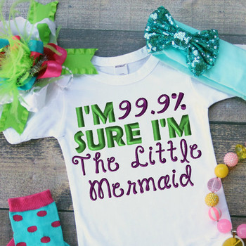 Mermaid - I'm 99.9% Sure I'm The Little Mermaid   Applique Design