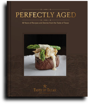 Perfectly Aged: 40 Years of Recipes and Stories from the Taste of Texas