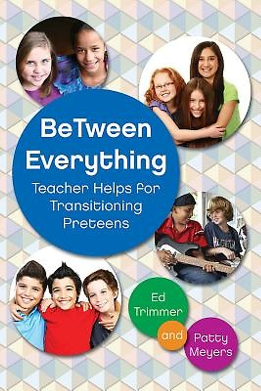 BeTween Everything Teacher Helps for Transitioning Preteens