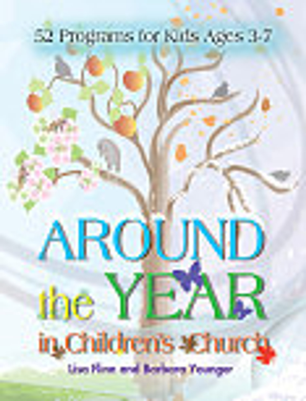 Around the Year in Children's Church 52 Programs for Kids Ages 3-7
