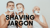 Guide to shaving jargon