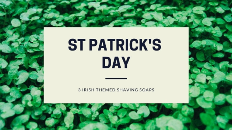 3 Shaving Soaps for a St Patricks Day Irish Shave