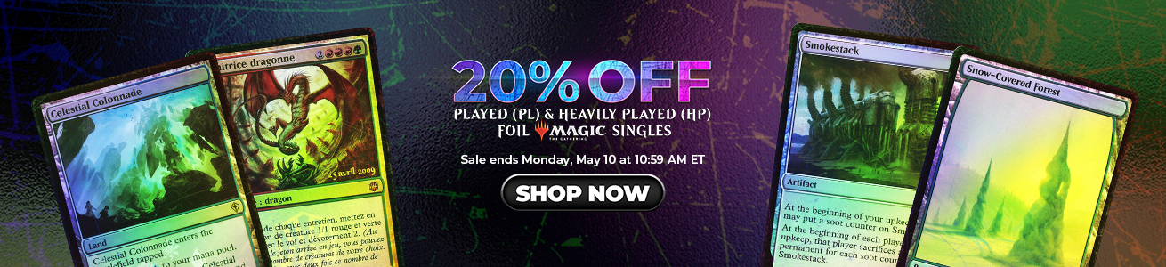 Save 20% On All Played (PL)/Heavily Played (HP) Condition FOILS Through Monday!
