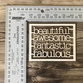 Beautiful Awesome Fantastic Fabulous -Chipboard