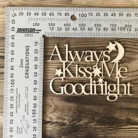 Always Kiss Me Goodnight -Chipboard