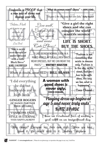 One A4 sheet of sayings or quotes based on Fashion. We have used Acid free paper, this is printed on plain matt white card, but can be inked, or sprayed to match your projects. It is very good for tearing, and with clear boxes, trimming is made easy. Printed here in New Zealand. can be used for scrap booking, card making, art journalling or off the page projects.