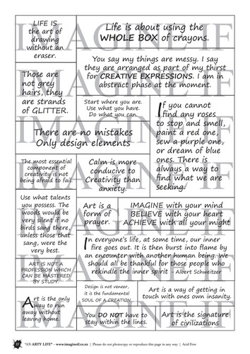 One A4 sheet of sayings or quotes based on An Arty Life. We have used Acid free paper, this is printed on plain matt white card, but can be inked, or sprayed to match your projects. It is very good for tearing, and with clear boxes, trimming is made easy. Printed here in New Zealand. can be used for scrap booking, card making, art journalling or off the page projects.