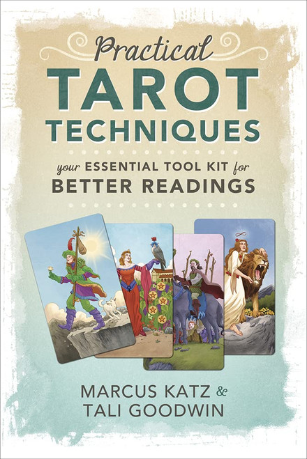 Practical Tarot Techniques: Your Essential Tool Kit for Better Readings