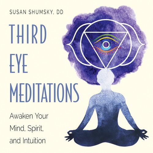 Third Eye Meditations - Awaken Your Mind, Spirit, and Intuition