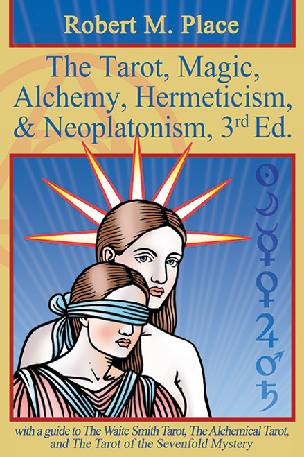The Tarot, Magic, Alchemy, Hermeticism, and Neoplatonism, 3rd Edition