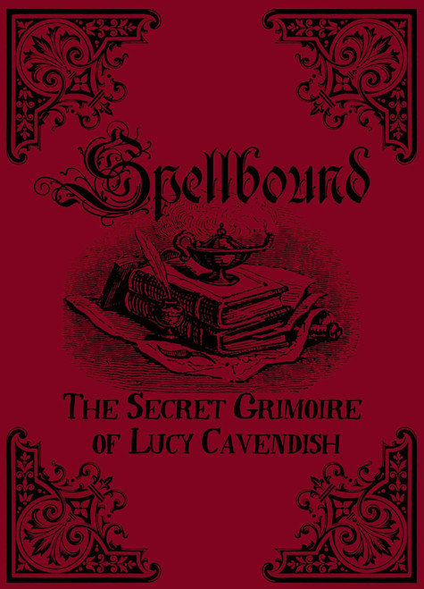 Spellbound: The Secret Grimoire of Lucy Cavendish