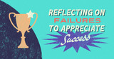 Reflecting on Failures to Appreciate Success
