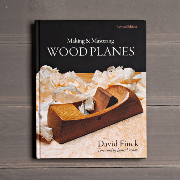 Making & Mastering Wood Planes (Revised Edition) by David Finck