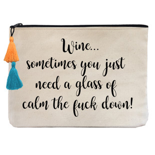 WINE...SOMETIMES YOU JUST NEED A GLASS OF CALM THE F*** DOWN