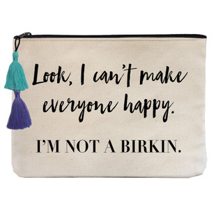 Look I can't make everyone happy. I'm not a Birkin.