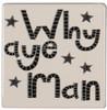 Why Aye Man Coaster