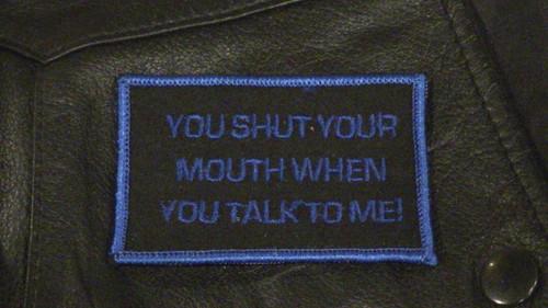 You Shut Your Mouth Biker Patch