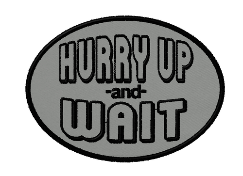Hurry Up and Wait funny military morale patch in grey material with black thread #moralepatch #patches #patch #omlpatches #funnypatches #custompatches #funnypatch