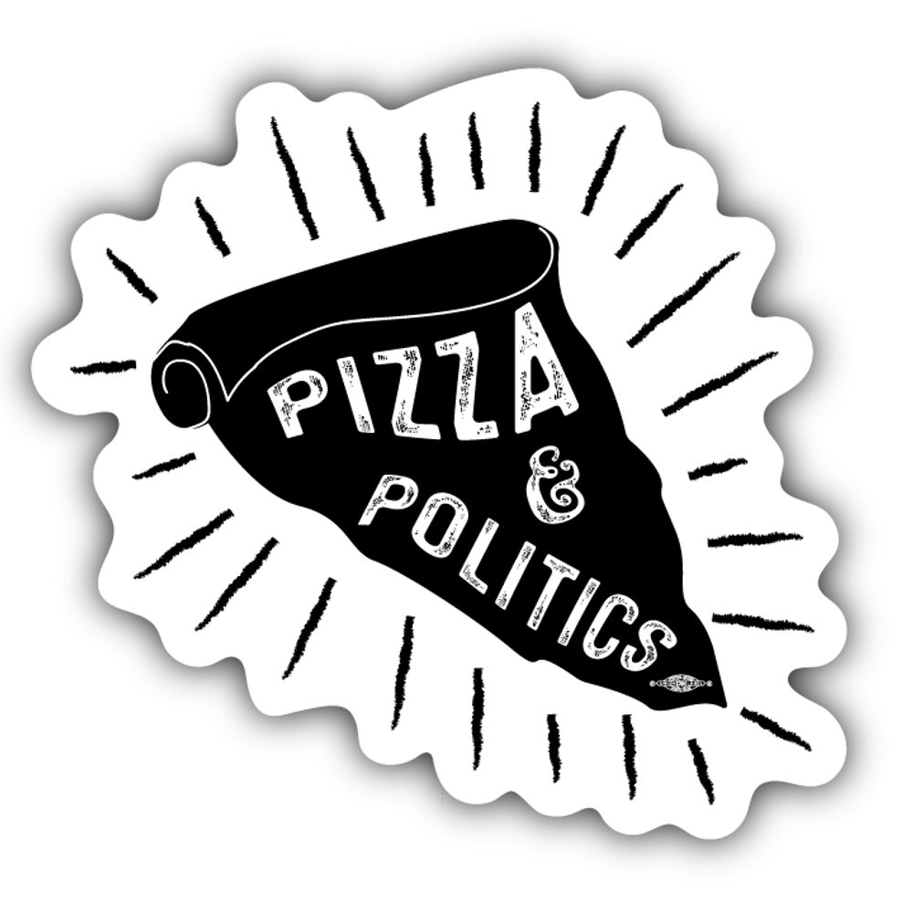 "Pizza And Politics  (4"" x 4"" Vinyl Sticker -- Pack of Two!)"